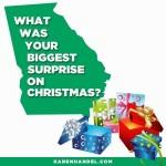 Karen Handel:  What Was Your Biggest Surprise On Christmas?